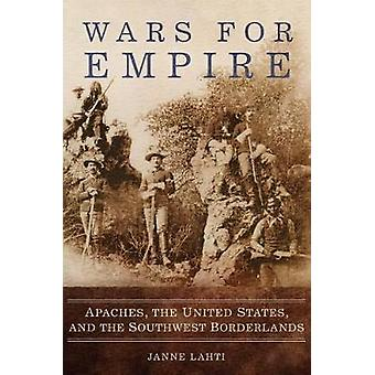Wars for Empire - Apaches - the United States - and the Southwest Bord