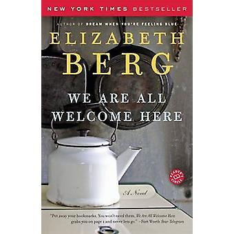 We Are All Welcome Here by Elizabeth Berg - 9780812971002 Book