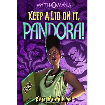 Keep a Lid on it - Pandora! by Kate McMullan - 9781434234391 Book