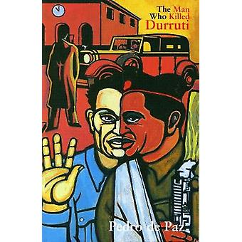 The Man Who Killed Durruti by Pedro De Paz - Stuart Christie - 978162