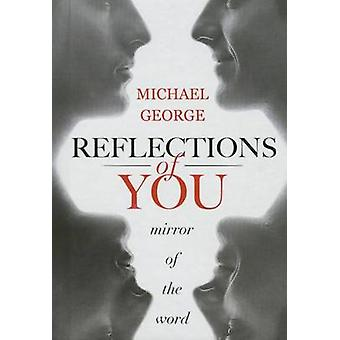 Reflections of You - Mirror of the Word by Michael George - 9781634184