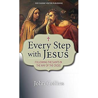 Every Step with Jesus - Following the Saints in the Way of the Cross b
