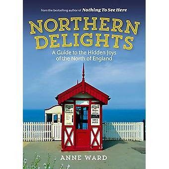 Northern Delights - A Guide to the Hidden Joys of the North of England