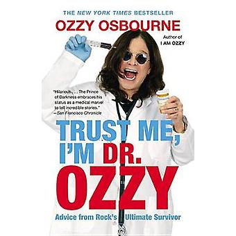 Trust Me - I'm Dr. Ozzy - Advice from Rock's Ultimate Survivor by Ozzy