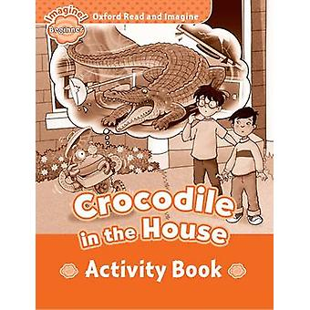 Oxford Read and Imagine Beginner Crocodile In The House activity book by Paul Shipton