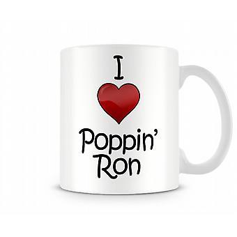 I Love Poppin Ron Printed Mug