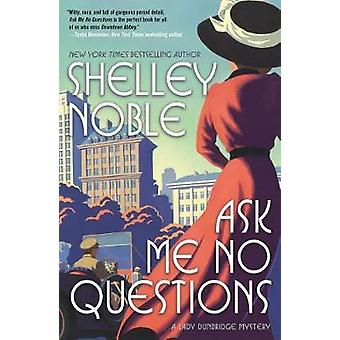 Ask Me No Questions - A Lady Dunbridge Mystery by Ask Me No Questions -