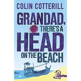 Grandad - There's a Head on the Beach - A Jimm Juree Novel by Colin Co