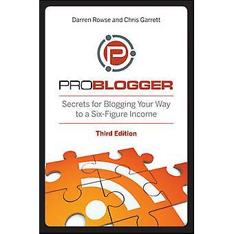 ProBlogger - Geheimnisse für das Bloggen Ihren Weg zu einem sechsstelligen Einkommen (3.