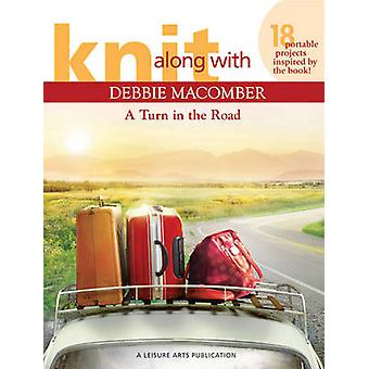 Knit Along with Debbie Macomber - A Turn in the Road by Debbie Macombe