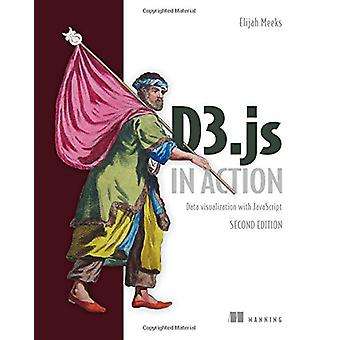 D3.Js in Action - Data Visualization with JavaScript by Elijah Meeks -