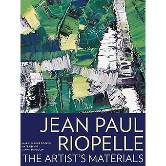 Jean Paul Riopelle - The Artist's Materials by Marie-Claude Corbeil -