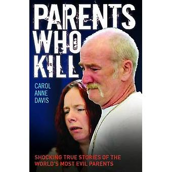 Parents Who Kill - Shocking True Stories of the World's Most Evil Pare