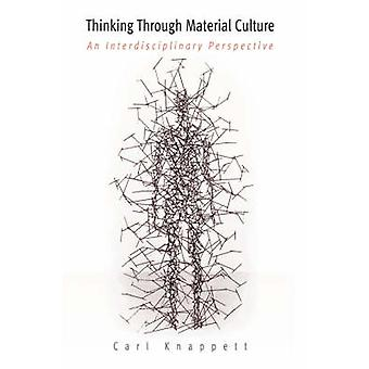 Thinking Through Material Culture - An Interdisciplinary Perspective b