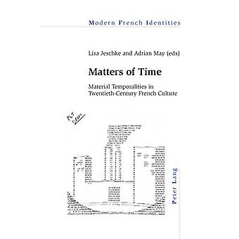 Matters of Time - Material Temporalities in Twentieth-Century French C