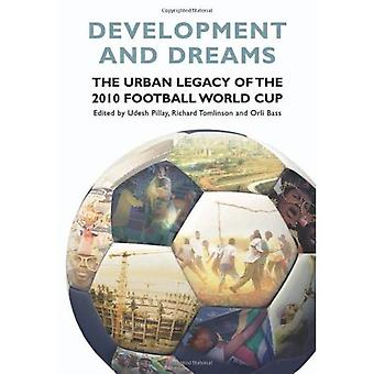 Development and Dreams: The Urban Legacy of the 2010 Football World Cup