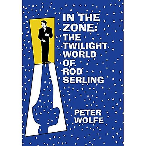 In the Zone  The Twilumière World of Rod Serling