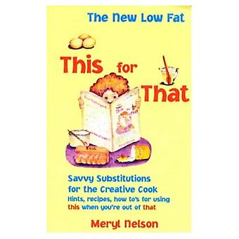 New Low Fat This for That: A Cooks Handbook of Savvy Substitutions
