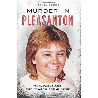 Murder in Pleasanton:: Tina Faelz and the Search for Justice (True Crime)
