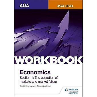 AQA AS/A-Level Economics Workbook Section 1: The operation of markets and market failure (AQA A Level Economics)