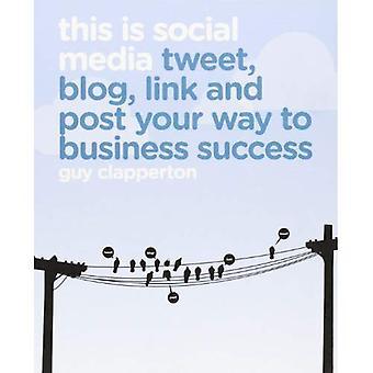 Il s'agit de médias sociaux: Tweet, Blog, lien et Post Your Way to Business Success