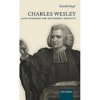 Charles Wesley and the Struggle for Methodist Identity by Lloyd & Gareth