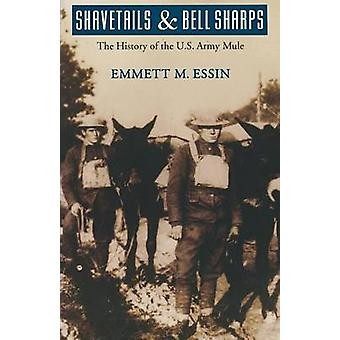 Shavetails and Bell Sharps The History of the U.S. Army Mule by Essin & Emmett M.