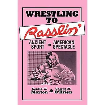 Wrestling Rasslin antika sporten till amerikanska spektakel av Morton & Gerald W.