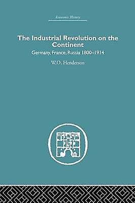 Industrial Revolution on the Continent  Gerhommey France Russia 18001914 by Henderson & W.O.