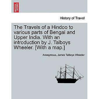 The Travels of a Hindoo to various parts of Bengal and Upper India. With an introduction by J. Talboys Wheeler. With a map. VOL. I by Anonymous