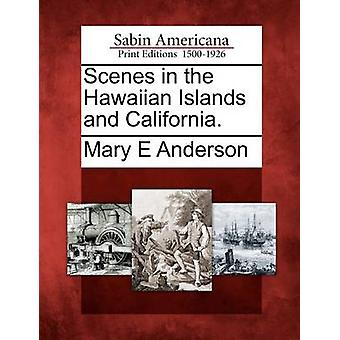 Scenes in the Hawaiian Islands and California. by Anderson & Mary E