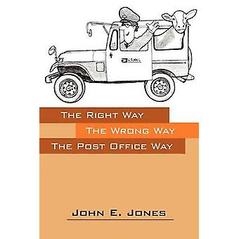 Right Way  The Wrong Way The Post Office Way by Jones & John E.