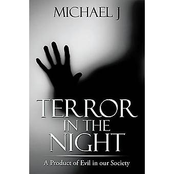 Terror in the Night A Product of Evil in our Society by Michael J