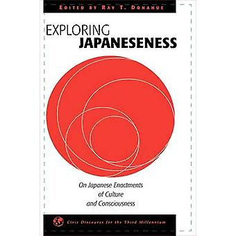 Exploring Japaneseness On Japanese Enactments of Culture and Consciousness by Donahue & Ray T.