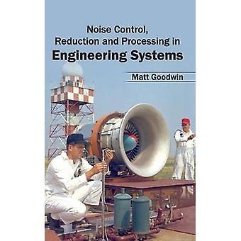 Noise Control Reduction and Processing in Engineering Systems by Goodwin & Matt