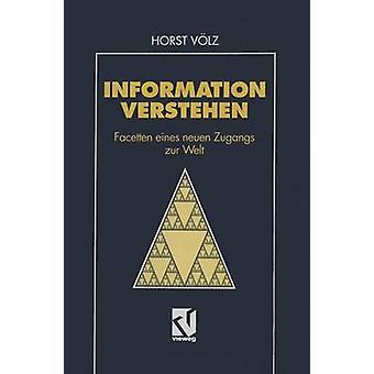 Information verstehen  Facetten eines neuen Zugangs zur Welt by Vlz & Horst