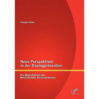 Neue Perspektiven in der Dopingprvention Die Mglichkeiten der Motivierenden Kurzintervention by Hffer & Chantal