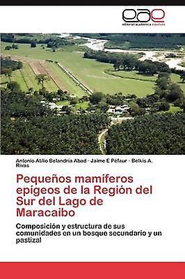 Pequeos mamferos epgeos de la Regin del Sur del Lago de Maracaibo by Belandria Abad Antonio Atilio