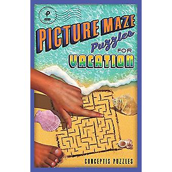 Picture Maze Puzzles for Vacation by Conceptis Puzzles - 978145492961