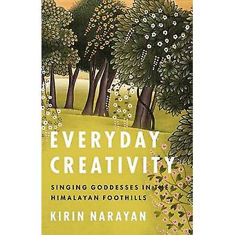 Everyday Creativity - Singing Goddesses in the Himalayan Foothills by