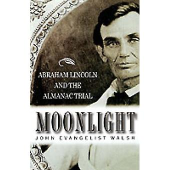 Moonlight - Abraham Lincoln and the Almanac Trial by John Evangelist W