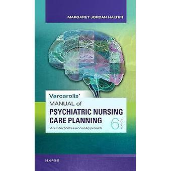 Varcarolis' Manual of Psychiatric Nursing Care Planning - An Interprof