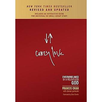Crazy Love - Overwhelmed by a Relentless God by Francis Chan - 9780781