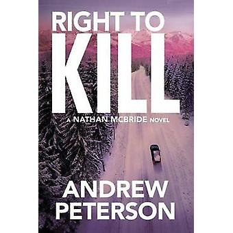 Right to Kill by Andrew Peterson - 9781503940376 Book