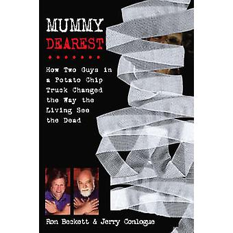 Mummy Dearest - How Two Guys in a Potato Chip Truck Changed the Way th