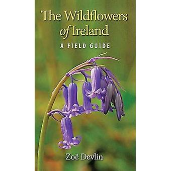 The Wildflowers of Ireland - A Field Guide by Zoe Devlin - 97818488920