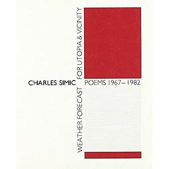 Weather Forecast for Utopia and Vicinity - Poems 1967-1982 by Charles