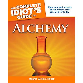 Complete Idiots Guide To Alchemy by Dennis William Hauck