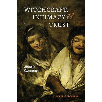 Witchcraft - Intimacy - and Trust - Africa in Comparison by Peter Gesc