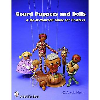 Gourd Puppets and Dolls - A Do-it-yourself for Crafters by Angela Mohr
